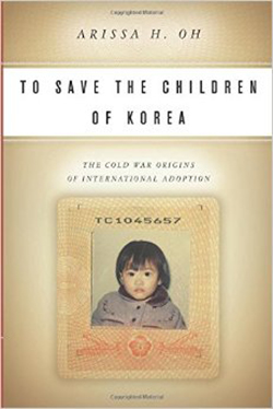 To Save the Children of Korea: The Cold War Origins of International Adoption