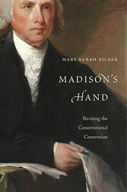 Madison's Hand: Revisiting the Constitutional Convention